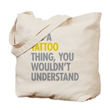 Its A Tattoo Thing Tote Bag