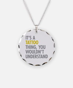 Its A Tattoo Thing Necklace
