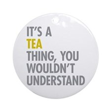 Its A Tea Thing Ornament (Round)