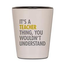 Its A Teacher Thing Shot Glass