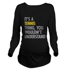 Its A Tennis Thing Long Sleeve Maternity T-Shirt
