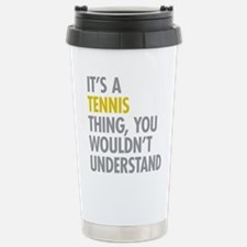 Its A Tennis Thing Stainless Steel Travel Mug