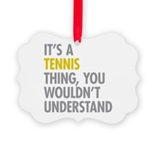 Its A Tennis Thing Ornament