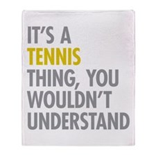 Its A Tennis Thing Throw Blanket