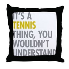 Its A Tennis Thing Throw Pillow