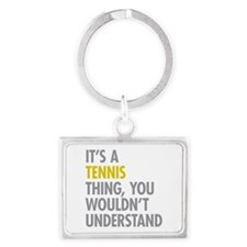 Its A Tennis Thing Landscape Keychain