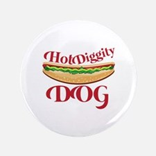 "Hot Diggity Dog 3.5"" Button"