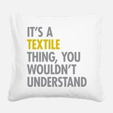 Its A Textile Thing Square Canvas Pillow