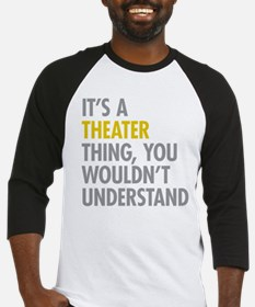 Its A Theater Thing Baseball Jersey
