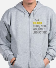 Its A Theater Thing Zip Hoody