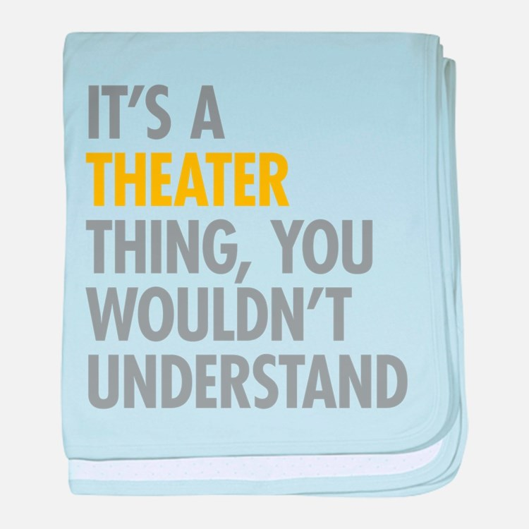 Its A Theater Thing baby blanket