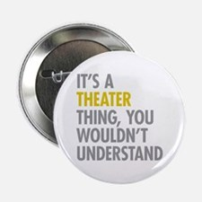"Its A Theater Thing 2.25"" Button"