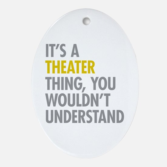 Its A Theater Thing Ornament (Oval)