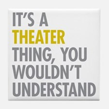 Its A Theater Thing Tile Coaster