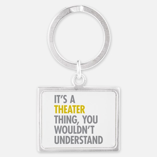 Its A Theater Thing Landscape Keychain