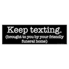 Keep Texting. Bumper Bumper Sticker