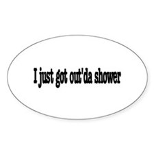I just got out of the shower Oval Decal