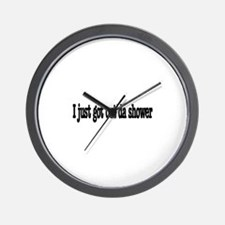 I just got out of the shower Wall Clock