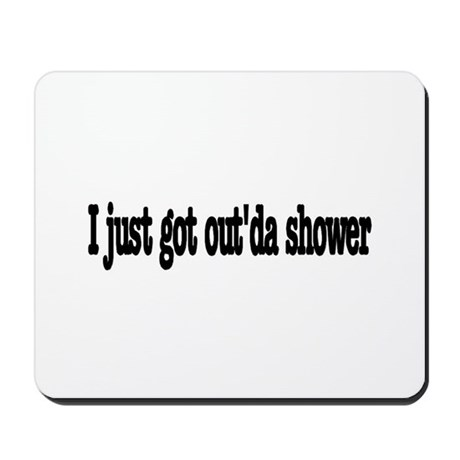 I just got out of the shower Mousepad