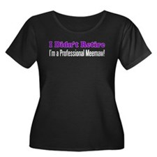 I Didnt Retire Meemaw Plus Size T-Shirt