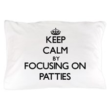 Keep Calm by focusing on Patties Pillow Case