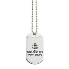 Keep Calm by focusing on Pawn Shops Dog Tags