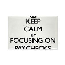 Keep Calm by focusing on Paychecks Magnets