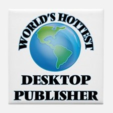 World's Hottest Desktop Publisher Tile Coaster