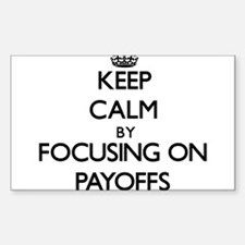 Keep Calm by focusing on Payoffs Decal