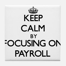 Keep Calm by focusing on Payroll Tile Coaster