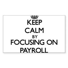Keep Calm by focusing on Payroll Decal