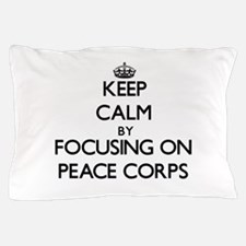 Keep Calm by focusing on Peace Corps Pillow Case