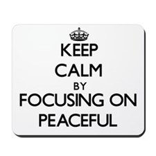 Keep Calm by focusing on Peaceful Mousepad