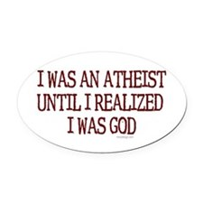 I was an atheist Oval Car Magnet