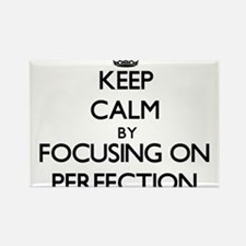 Keep Calm by focusing on Perfection Magnets