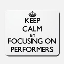 Keep Calm by focusing on Performers Mousepad