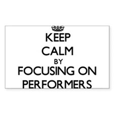 Keep Calm by focusing on Performers Decal