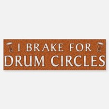 I break for drum circles Bumper Bumper Bumper Sticker