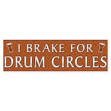 I break for drum circles Bumper Bumper Sticker