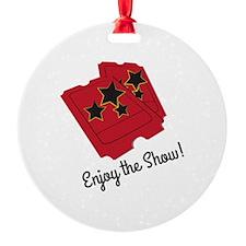 Enjoy The Show Ornament