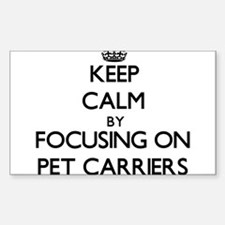 Keep Calm by focusing on Pet Carriers Decal