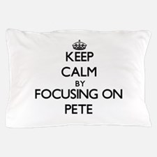 Keep Calm by focusing on Pete Pillow Case