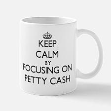 Keep Calm by focusing on Petty Cash Mugs