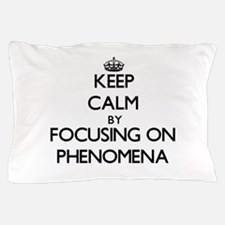 Keep Calm by focusing on Phenomena Pillow Case