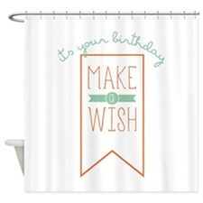 To Your Birthday Shower Curtain