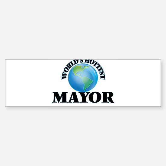 World's Hottest Mayor Bumper Bumper Bumper Sticker