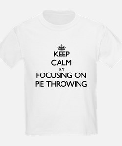 Keep Calm by focusing on Pie Throwing T-Shirt