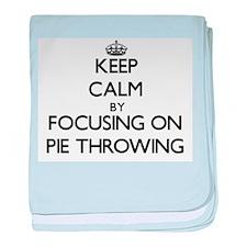 Keep Calm by focusing on Pie Throwing baby blanket