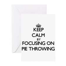 Keep Calm by focusing on Pie Throwi Greeting Cards