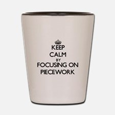 Keep Calm by focusing on Piecework Shot Glass